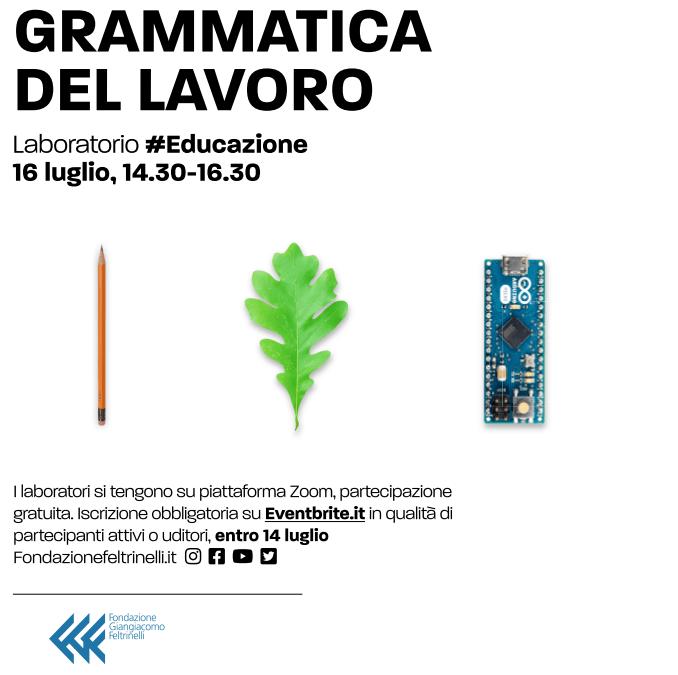 [RIVEDI LA REGISTRAZIONE DI] GRAMMATICA  DEL LAVORO Laboratorio #Educazione 16 luglio 2020, 14.30-16.30