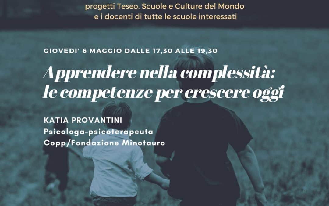 """WEBINAR 6 maggio 2021: """"Apprendere nella complessità:  le competenze per crescere oggi"""" con Katia Provantini"""