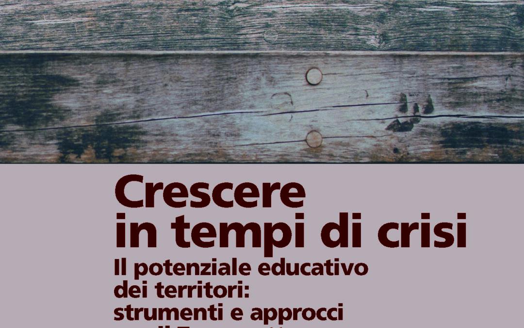 NUOVA PUBBLICAZIONE! Crescere in tempi di crisi. Il potenziale educativo dei territori: strumenti e approcci per il Terzo settore